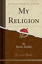 My Religion (Classic Reprint)