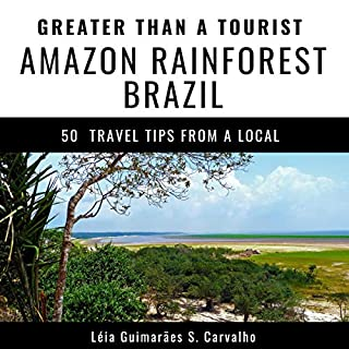 Greater Than a Tourist - Amazon Rainforest Brazil: 50 Travel Tips from a Local cover art