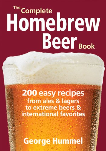 Complete Homebrew Beer Book: 200 Easy Recipes, from Ales & Lagers to Extreme Beers & International Favourites: 200 Easy Recipes from Ales and Lagers to Extreme Beers & International Favorites