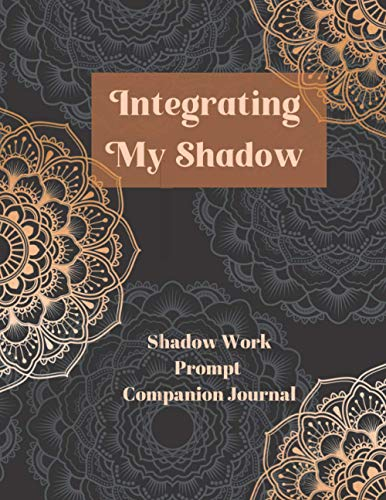 Integrating My Shadow: A Shadow Work Prompt Companion Journal for Inner Child Healing (Shadow Work & Inner Child)