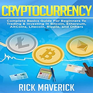 Cryptocurrency: Complete Basics Guide for Beginners to Trading and Investing in Bitcoin, Ethereum, AltCoins, Litecoin, Ripple, and Others audiobook cover art