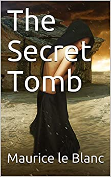 The Secret Tomb by [Maurice Le Blanc]