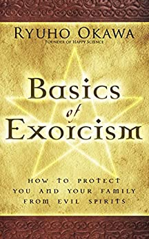Basics of Exorcism: How to Protect You and Your Family from Evil Spirits by [Ryuho Okawa]