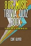 80s Music Trivia Quiz Book: 350 Multiple Choice Quiz Questions from the 1980s (Music Trivia Quiz Book - 1980s Music Trivia) (Volume 3)
