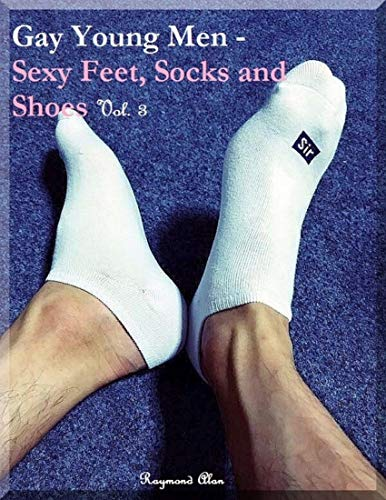Gay Young Men - Sexy Feet, Socks and Shoes Vol. 3 (English Edition)