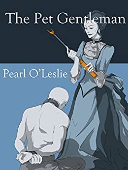 The Pet Gentleman (Catamite Book 1) by [Pearl O'Leslie]