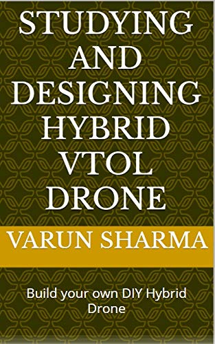 Study and Designing of Hybrid VTOL Drone: Design your own DIY Hybrid Drone.