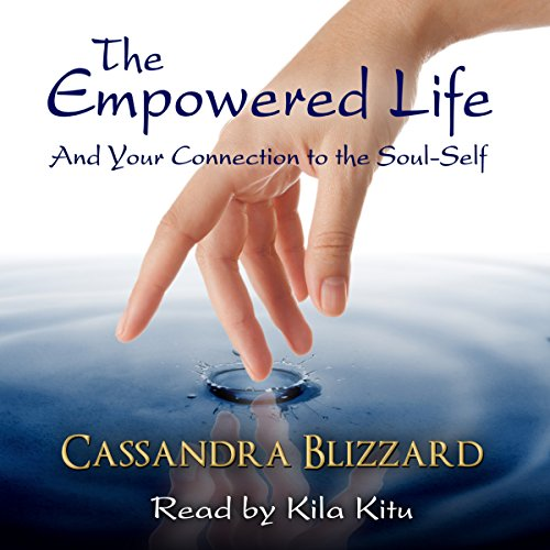 The Empowered Life and Your Connection to the Soul-Self audiobook cover art