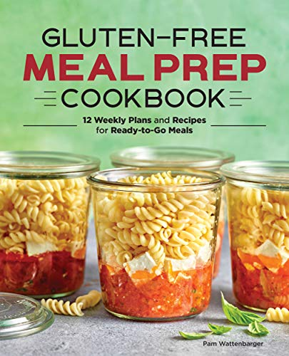 Gluten-Free Meal Prep Cookbook: 12 Weekly Plans and Recipes for Ready-to-Go Meals