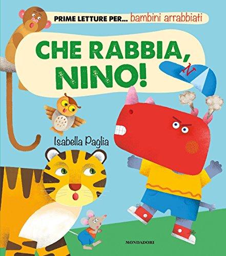 Che rabbia, Nino! Prime letture per... bambini arrabbiati. Ediz. illustrata