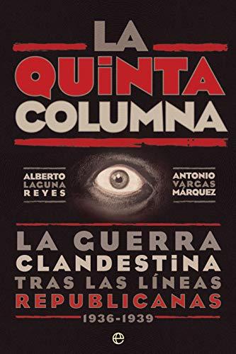La quinta columna: La guerra clandestina tras las líneas republicanas 1936-1939 (Historia del siglo...