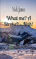 What me? A Stroke? ...Nah!: Nick James