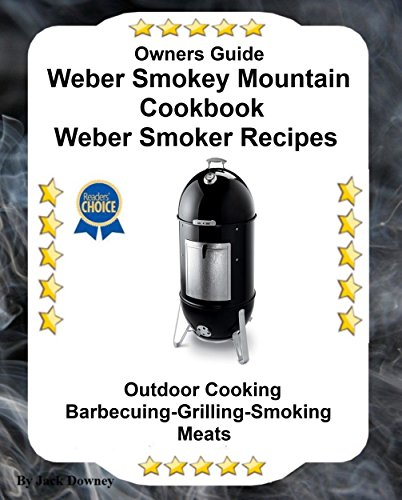 Owners Guide Weber Smokey Mountain Cookbook-Weber Smoker Recipes: Outdoor Cooking-Barbecuing-Grilling-Smoking Meats (English Edition)