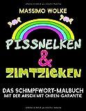 Pissnelken & Zimtzicken - Das Schimpfwort-Malbuch mit der Arsch mit Ohren-Garantie