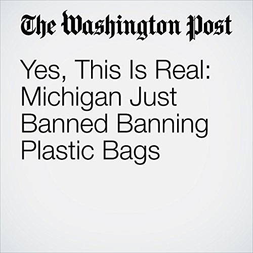 Yes, This Is Real: Michigan Just Banned Banning Plastic Bags audiobook cover art