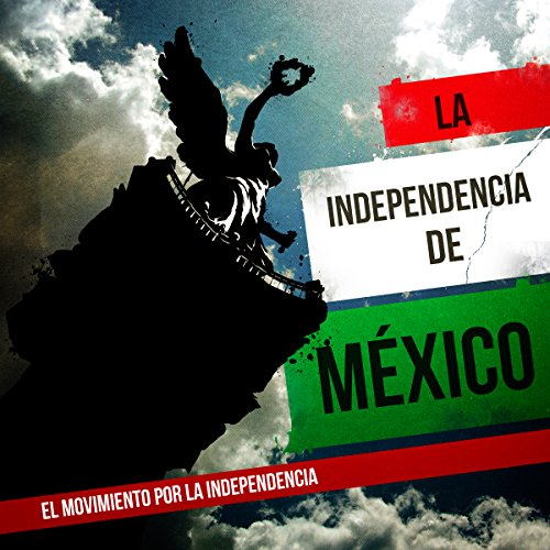 La Independencia de México: El movimiento por la Independencia [Mexico's Independence: The Movement for Independence] Titelbild