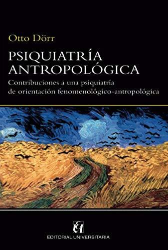 Psiquiatría Antropológica: Contribuciones a una psiquiatría de orientación fenomenológico-antro