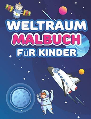 Weltraum Malbuch für Kinder: Fantastische Weltraum Kinderbuch mit Planeten, Sternen, Astronauten, Raumschiffen Bücher für Kinder im Alter von 6-8, 9-12 Jahren