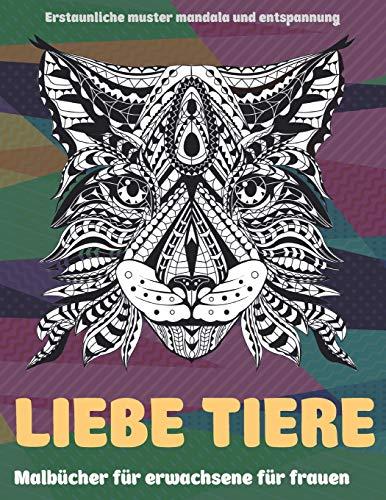 Malbücher für Erwachsene für Frauen - Erstaunliche Muster Mandala und Entspannung - Liebe Tiere