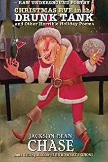 Christmas Eve in the Drunk Tank: and Other Horrible Holiday Poems: Volume 3 (Raw Underground Poetry)