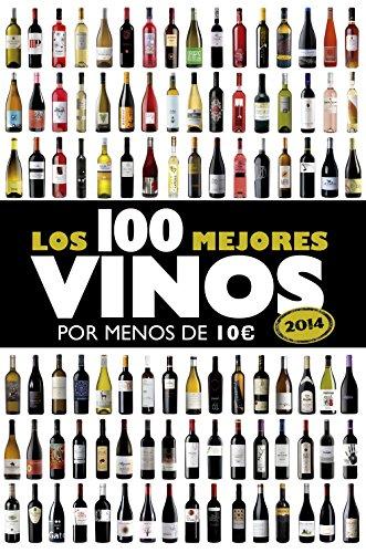 Los 100 mejores vinos por menos de 10 euros, 2014 (Spanish Edition)
