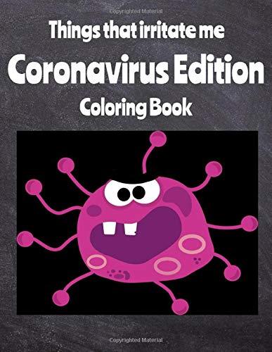 Things That Irritate Me Coronavirus Edition Coloring Book