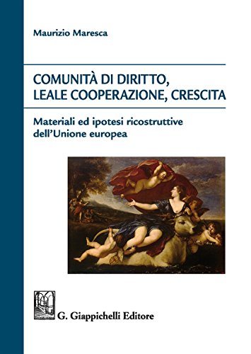Comunità di diritto, leale cooperazione, crescita. Materiali ed ipotesi ricostruttive dell'Unione Europea