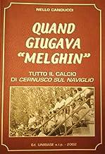"""Quand giugava """"Melghin"""" - tutto il calcio di Cernusco sul Naviglio"""
