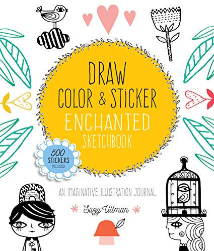 Draw, Color, and Sticker Enchanted Sketchbook: An Imaginative Illustration Journal - 500 Stickers Included (Creative Coloring)