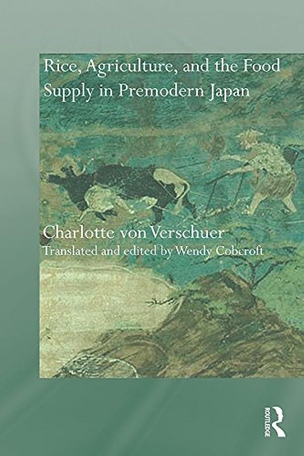 転倒クライマックスピアRice, Agriculture, and the Food Supply in Premodern Japan (Needham Research Institute Series) (English Edition)