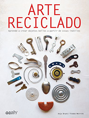 Arte reciclado. Aprende a crear objetos bellos a partir de cosas inútiles (GGDiy)