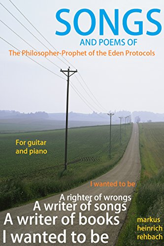 Songs And Poems Of The Philosopher-Prophet Of The Eden Protocols: Songs for Piano, Guitar, and Voice (English Edition)
