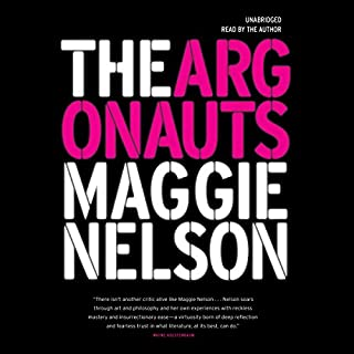 The Argonauts                   By:                                                                                                                                 Maggie Nelson                               Narrated by:                                                                                                                                 Maggie Nelson                      Length: 4 hrs and 48 mins     811 ratings     Overall 4.3