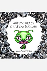 Are You Ready Little Caterpillar Paperback