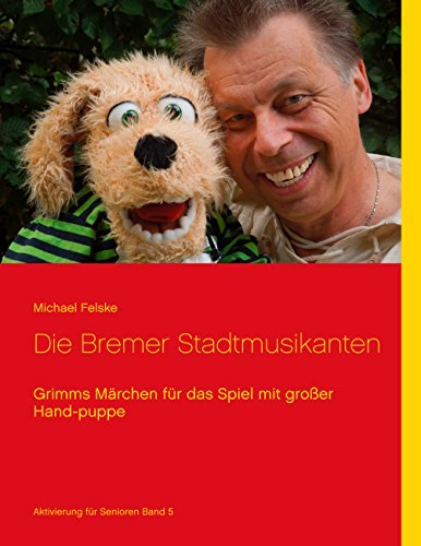Die Bremer Stadtmusikanten: Grimms Märchen für das Spiel mit großer Handpuppe (Aktivierung für Senioren 5)