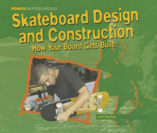 Skateboarding Design and Construction: How Your Board Gets Built