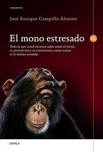El mono estresado: Todo lo que usted necesita saber sobre el estrés, su prevención y su tratamiento (Drakontos)