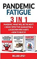 PANDEMIC FATIGUE - 3 in 1: Pandemic: What will be the next? + Highly Effective Quarantine and Lockdown Habits + How to beat P.F.