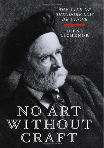No Art Without Craft: The Life Of Theodore Low De Vinne, Printer