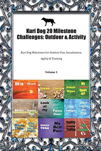 Kuri Dog 20 Milestone Challenges: Outdoor & Activity Kuri Dog Milestones for Outdoor Fun, Socialization, Agility & Training Volume 1