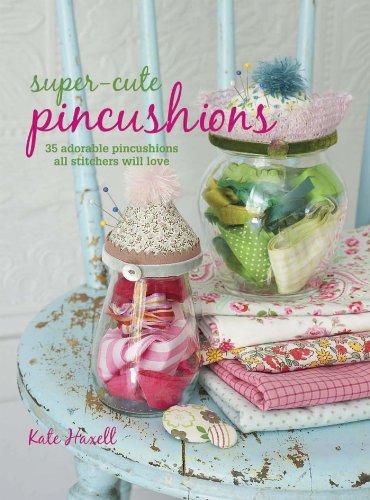 Super-cute Pincushions: 35 adorable pincushions all stitchers will love (English Edition)