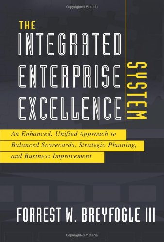 The Integrated Enterprise Excellence System: An Enhanced, Unified Approach to Balanced Scorecards, Strategic Planning, and Business Improvement (Quality And Performance Excellence Management Organization And Strategy)