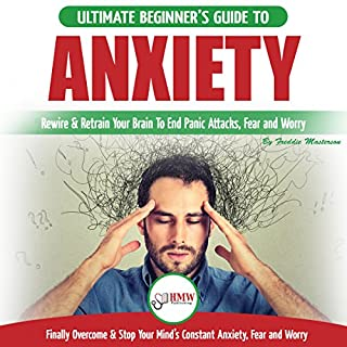 Anxiety: The Ultimate Beginner's Guide to Rewire & Retrain Your Anxious Brain & End Panic Attacks cover art
