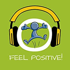 Feel Positive! Learn positive thinking by Hypnosis