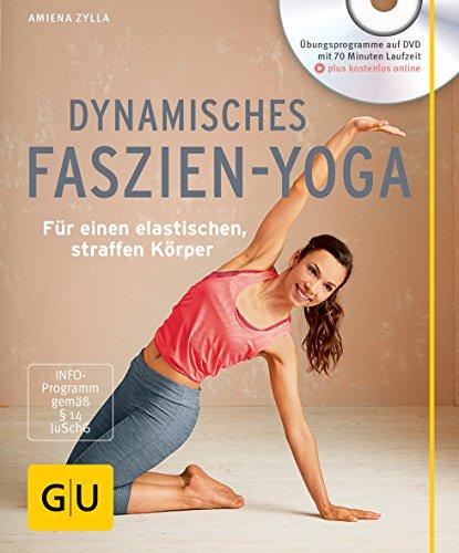 Dynamisches Faszien-Yoga (mit DVD): Für einen elastischen, straffen Körper (GU Multimedia Körper, Geist & Seele)