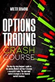 OPTIONS TRADING CRASH COURSE: The Step By Step Beginner's Guide For A Winning Mindset How To Become A Successful Trader. Mind Control Strategies In The Financial Markets Business