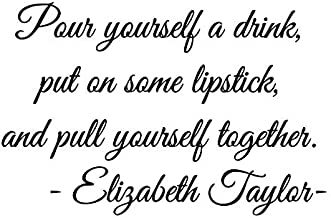 LoveDecals Pour Yourself a Drink, Put On Some Lipstick, and Pull Yourself Together. Elizabeth Taylor Fames and Inspiration Quote, Vinyl wall Art, Home Decal and Sticker