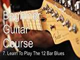 Learn To Play The 12 Bar Blues