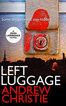 Left Luggage (A John Lawrence Novel Book 1) by [Andrew Christie]