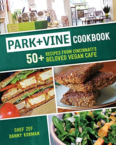 Park + Vine Cookbook: 50+ Recipes from Cincinnati's Beloved Vegan Cafe